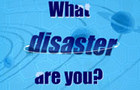 What disaster are you?
