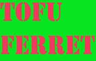 Tofu Ferret