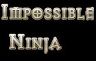 Impossible Ninja