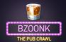 Bzoonk - The Pub Crawl