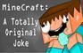 MineCraft:Unoriginal Joke