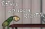 The Rather Random Reactor