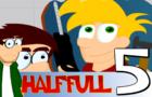 Half Full Episode 5