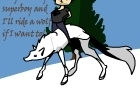 I can ride a wolf