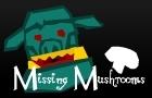 Missing Mushrooms