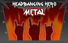 Headbanging Hero: Metal
