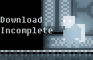 Download Incomplete
