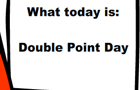 Double Point Day pt1