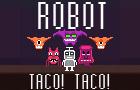 Robot Taco! Taco!