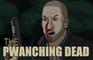 The Pwanching Dead