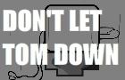 Don't Let Tom Down