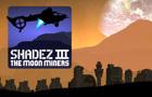 Shadez 3: The Moon Miners