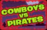 Cowboys Vs Pirates