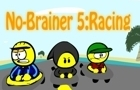 No-Brainer 5: Racing