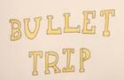 Bullet trip