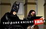 The Dark Knight Fails