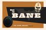 Meet the Bane