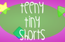 Teeny Tiny Shorts