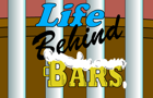"""Life Behind Bars"""