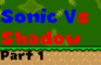 Sonic vs Shadow Part 1