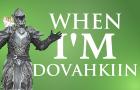 When I'm Dovahkiin