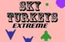 Sky Turkeys Extreme