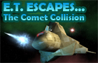 E.T. Escapes The Comet Co