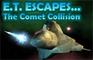 E.T. Escapes The Comet Co