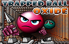 Trapped Ball Oxide