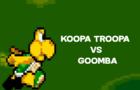 Koopa Troopa VS Goombaa