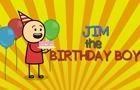 Jim the Birthday Boy