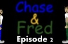 Chase & Fred Episode 2