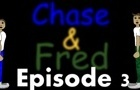 Chase & Fred Episode 3