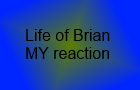 Life of Brian My reaction