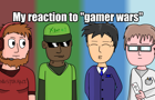 "My reaction to ""Gamer War"