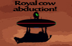 Royal cow abduction!