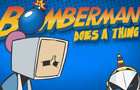 Bomberman Does A Thing