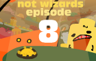 NotWizards Ep8