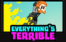 Everything's Terrible
