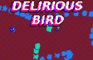 Delirious Bird
