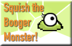 Squish the Booger Monster