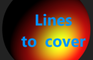 Lines to cover
