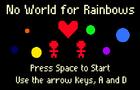 No World for Rainbows