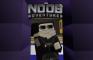 The Noob Adventures Episode 22
