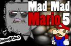 Mad Mad Mario 5