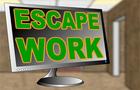 Escape Work
