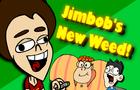 Jimbob's New Weed!