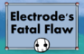 Electrode's Fatal Flaw