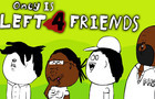 Oney is Left 4 Friends