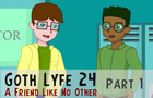 GothLyfe24: A Friend Pt 1
